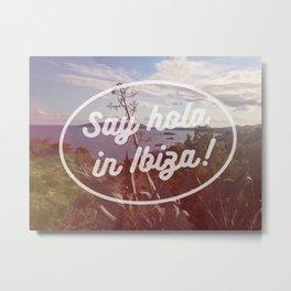 Say hola in Ibiza Metal Print