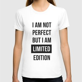 I am not perfect but I am Limited edition - Quote T-shirt