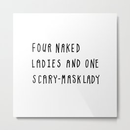 Four Naked Ladies and One Scary-Mask Lady Metal Print