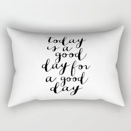 Printable Art,Today Is A Good Day For A Good Day, Motivational Quote,Office Decor,Happy,Inspired Rectangular Pillow