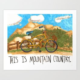 You're in the mountain country, son. Art Print