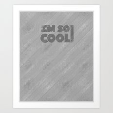 I'm So Cool! Art Print