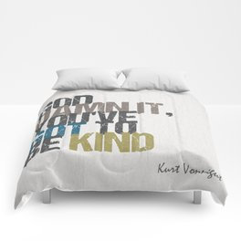 God damn it, you've got to be kind – Kurt Vonnegut quote Comforters