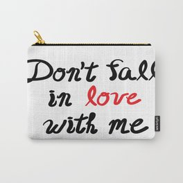 Don't Fall in Love with Me Carry-All Pouch