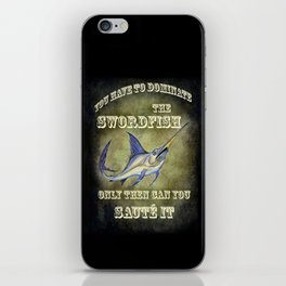 You have to dominate the swordfish, only then can you sauté it. iPhone Skin
