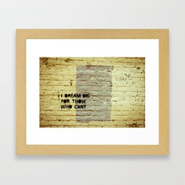 I dream big for those who can't. Framed Art Print