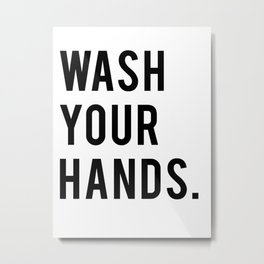 Wash Your Hands  Metal Print