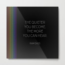 The Quiter You Become Metal Print