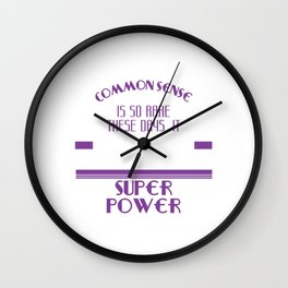 Common Sense Is So Rare These Days, It Should Be Classified As A Super Power T-shirt Design Sarcasm Wall Clock