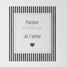 Pardon my French, but je t'aime Throw Blanket