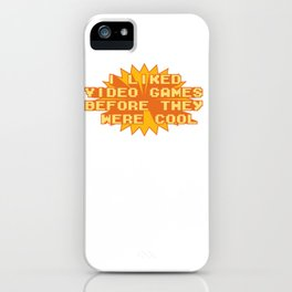I LIKED VIDEO GAMES BEFORE THEY WERE COOL iPhone Case