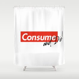 Consume & Die Shower Curtain