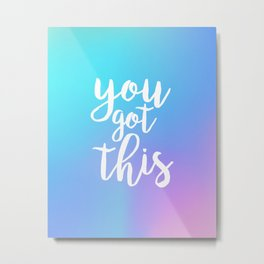 You Got This - Holographic Metal Print