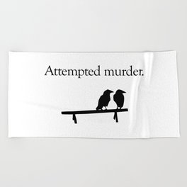Attempted Murder Beach Towel