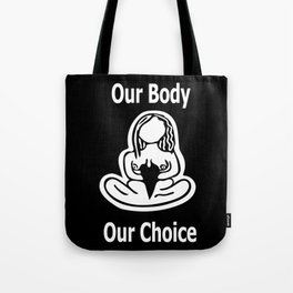 Our Body Our Choice Tote Bag