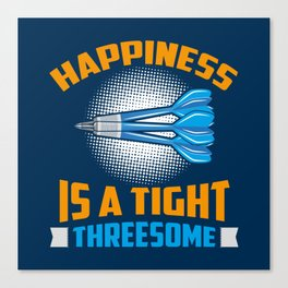Happiness Is A Tight Threesome Dart Fun - Funny Dart Player Pun Gift Canvas Print