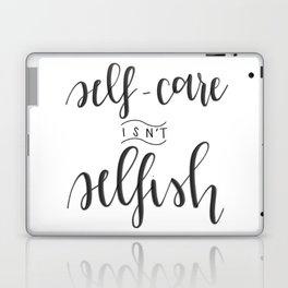 Self-Care Isn't Selfish Laptop & iPad Skin