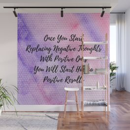 Positive thoughts will have positive results Wall Mural