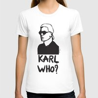 karl T-shirts featuring Karl who? by Muneera B