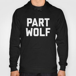 Part Wolf Funny Quote Hoody