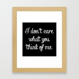 I Don't Care What You Think Of Me Framed Art Print