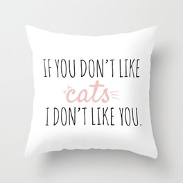 If you don't like CATS i don't like you. Throw Pillow