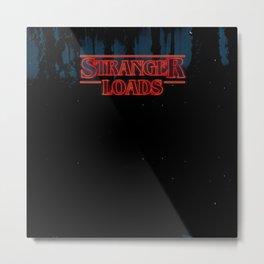 Stranger Loads. Metal Print