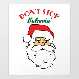 Hilarious & Joyful Xmas Tshirt Design Don t stop believen Art Print