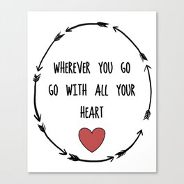 Where Ever You Go Go With All Your Heart Quote Print Canvas Print