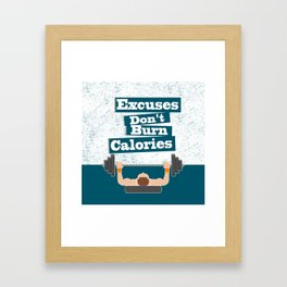 Excuses don't burn calories Gym Fitness Daily Motivating Quotes Framed Art Print