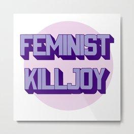 Feminist Killjoy Metal Print