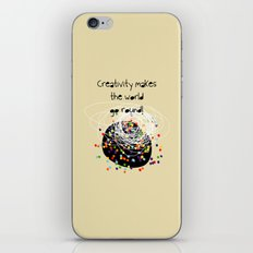 Creativity makes the world go round! iPhone & iPod Skin