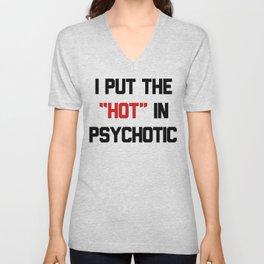 I PUT THE HOT IN PSYCHOTIC Unisex V-Neck