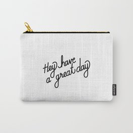 Hey have a great day   [black] Carry-All Pouch