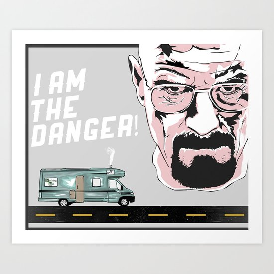 "Breaking Bad ""I Am The Danger"" Art Print"