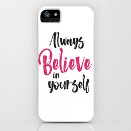 Always believe in yourself quote inspirational typography iPhone Case