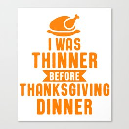 I Was Thinner Before Thanksgiving Dinner Pun Canvas Print