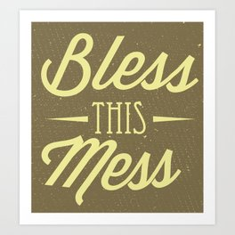 Bless this mess 2 Art Print