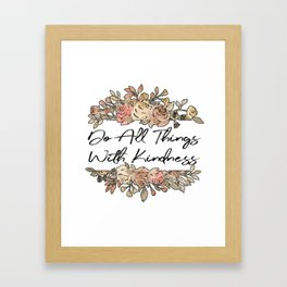 Do All Things With Kindness Framed Art Print