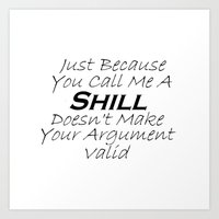 Just Because You Call Me A Shill Art Print