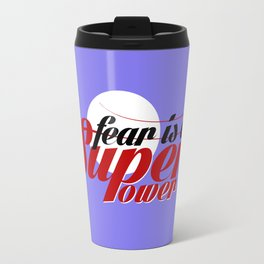 Fear is a superpower Travel Mug