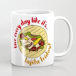 Live Every Day Like it's Fajita friday Coffee Mug