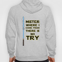 Where I come from there is No Try Hoody