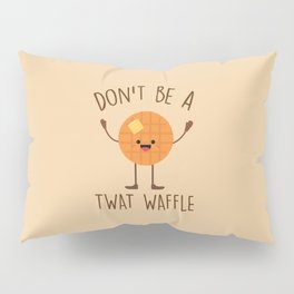 Don't Be A Twat Waffle, Funny, Saying Pillow Sham
