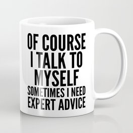 Of Course I Talk To Myself Sometimes I Need Expert Advice Coffee Mug