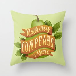 Nothing compears to you Throw Pillow