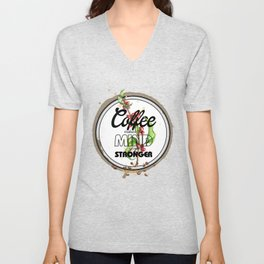 Coffee makes the Mind grow Stronger Unisex V-Neck