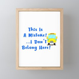 I Dont Belong Here Funny School Framed Mini Art Print