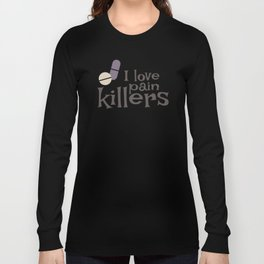 I Love Pain Killers Long Sleeve T-shirt