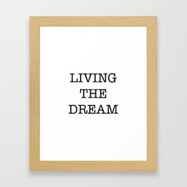 LIVING THE DREAM Framed Art Print